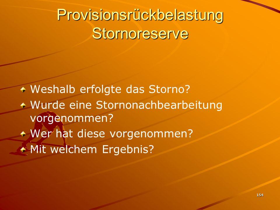 154 Provisionsrückbelastung Stornoreserve Weshalb erfolgte das Storno? Wurde eine Stornonachbearbeitung vorgenommen? Wer hat diese vorgenommen? Mit we