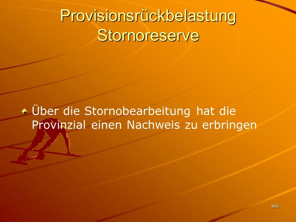 155 Provisionsrückbelastung Stornoreserve Über die Stornobearbeitung hat die Provinzial einen Nachweis zu erbringen