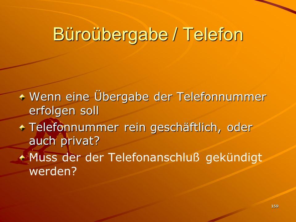159 Büroübergabe / Telefon Wenn eine Übergabe der Telefonnummer erfolgen soll Telefonnummer rein geschäftlich, oder auch privat? Muss der der Telefona