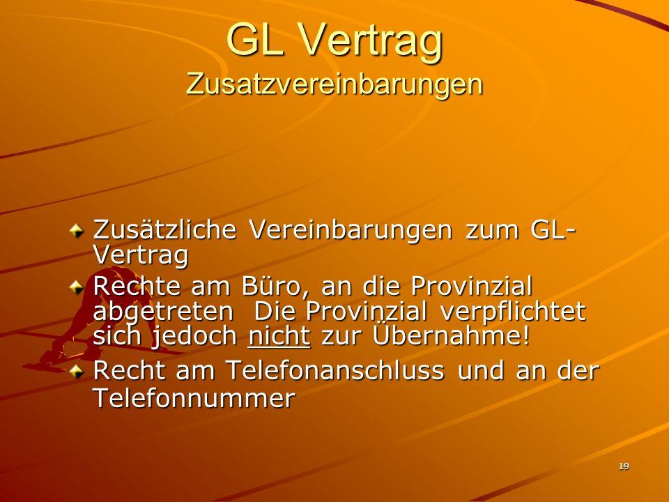 19 GL Vertrag Zusatzvereinbarungen Zusätzliche Vereinbarungen zum GL- Vertrag Rechte am Büro, an die Provinzial abgetreten Die Provinzial verpflichtet