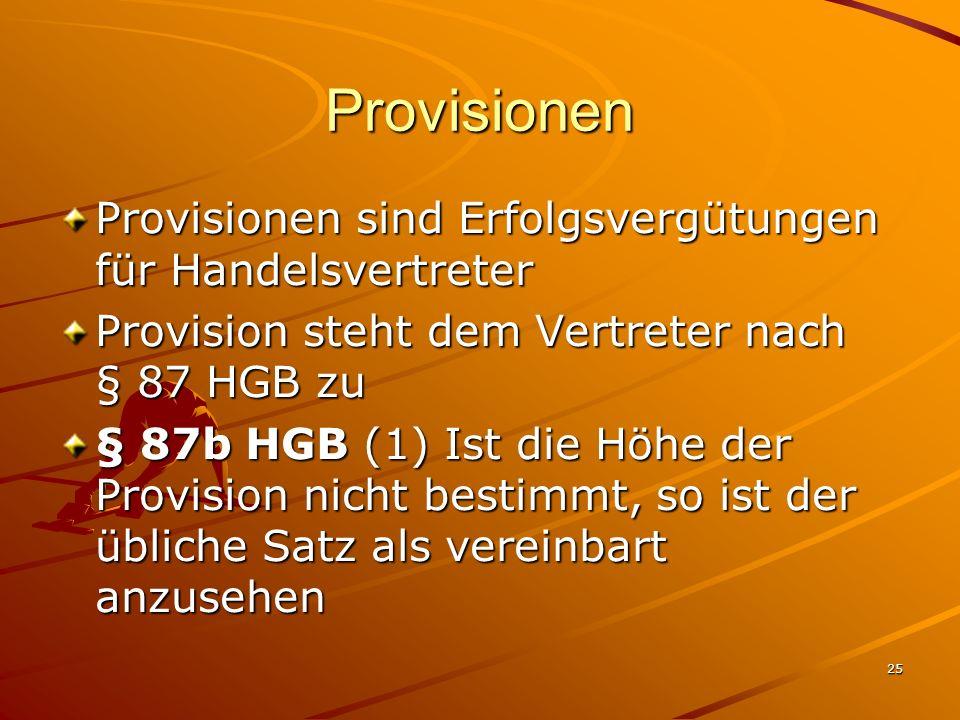 25 Provisionen Provisionen sind Erfolgsvergütungen für Handelsvertreter Provision steht dem Vertreter nach § 87 HGB zu § 87b HGB (1) Ist die Höhe der