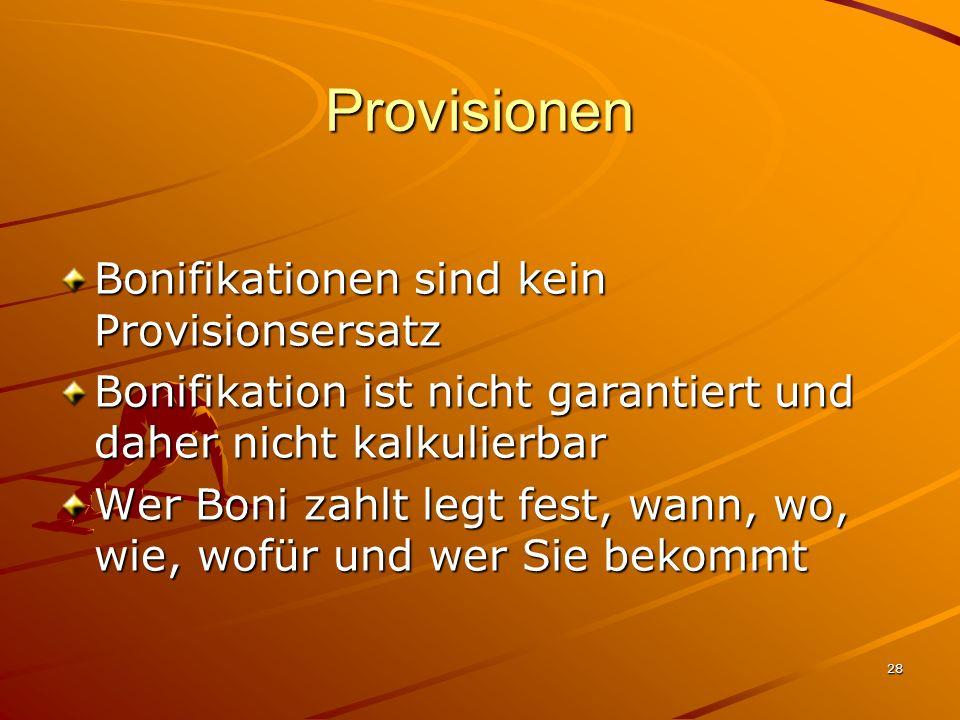 28 Provisionen Bonifikationen sind kein Provisionsersatz Bonifikation ist nicht garantiert und daher nicht kalkulierbar Wer Boni zahlt legt fest, wann