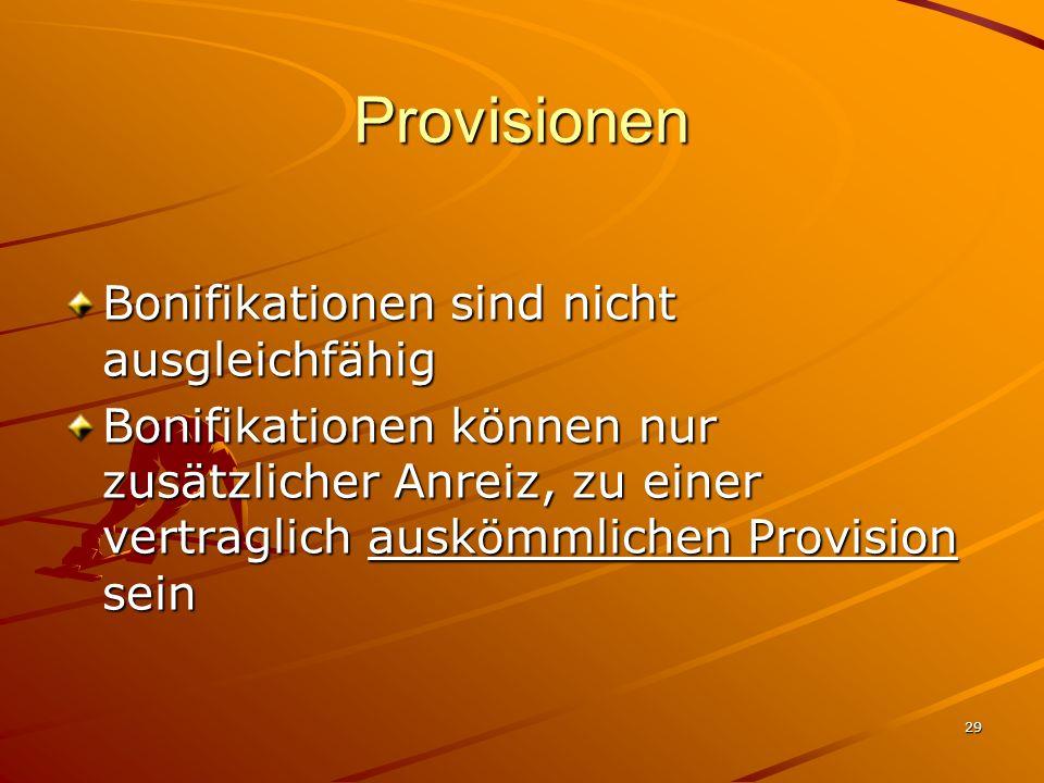 29 Provisionen Bonifikationen sind nicht ausgleichfähig Bonifikationen können nur zusätzlicher Anreiz, zu einer vertraglich auskömmlichen Provision se