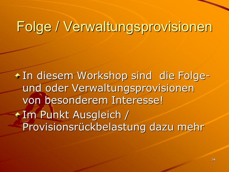34 Folge / Verwaltungsprovisionen In diesem Workshop sind die Folge- und oder Verwaltungsprovisionen von besonderem Interesse! Im Punkt Ausgleich / Pr