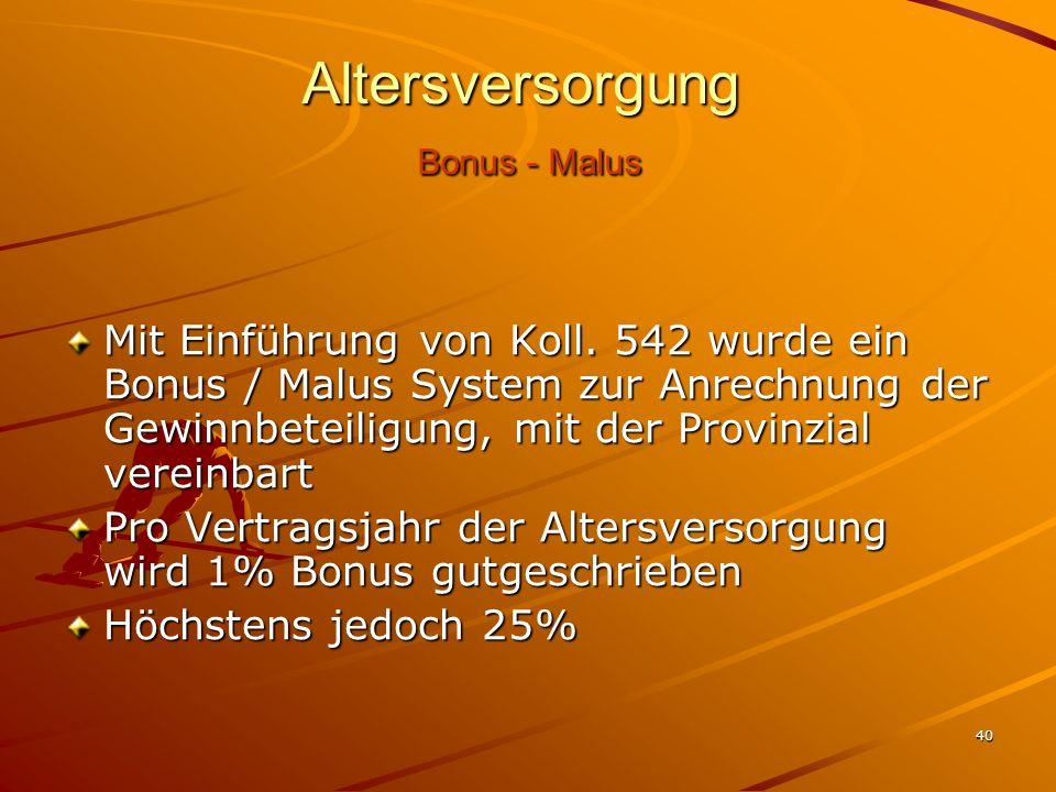 40 Altersversorgung Bonus - Malus Mit Einführung von Koll. 542 wurde ein Bonus / Malus System zur Anrechnung der Gewinnbeteiligung, mit der Provinzial