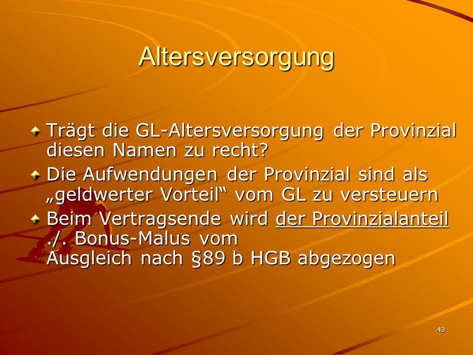 43 Altersversorgung Trägt die GL-Altersversorgung der Provinzial diesen Namen zu recht? Die Aufwendungen der Provinzial sind als geldwerter Vorteil vo