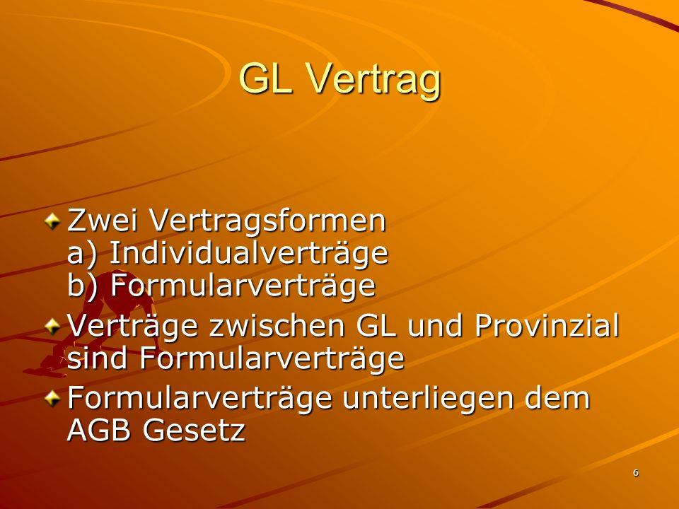 6 GL Vertrag Zwei Vertragsformen a) Individualverträge b) Formularverträge Verträge zwischen GL und Provinzial sind Formularverträge Formularverträge