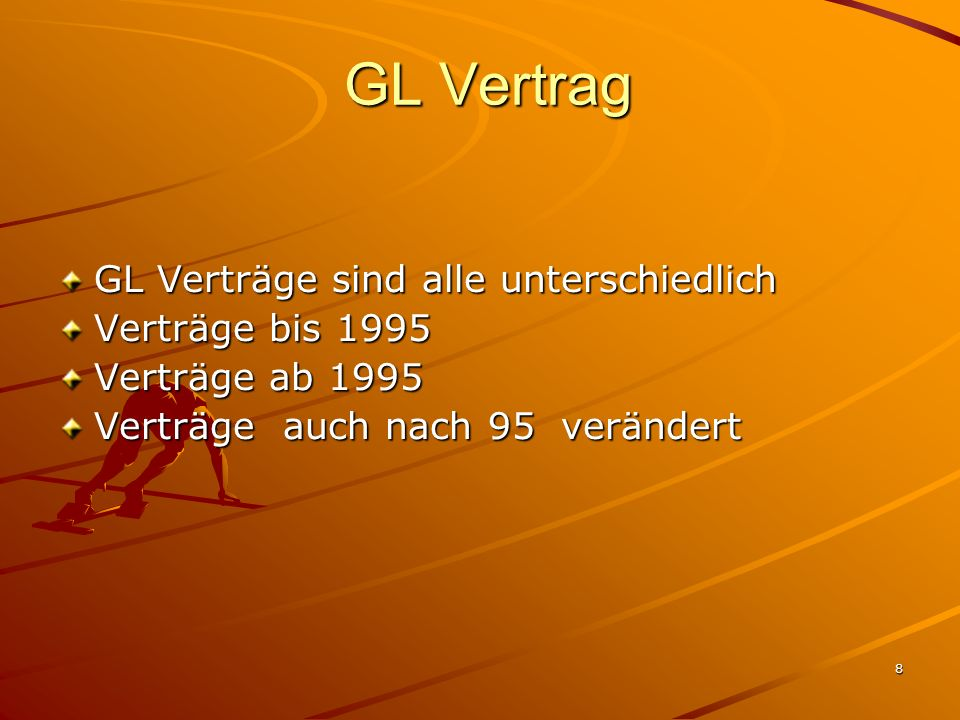 8 GL Vertrag GL Vertrag GL Verträge sind alle unterschiedlich Verträge bis 1995 Verträge ab 1995 Verträge auch nach 95 verändert