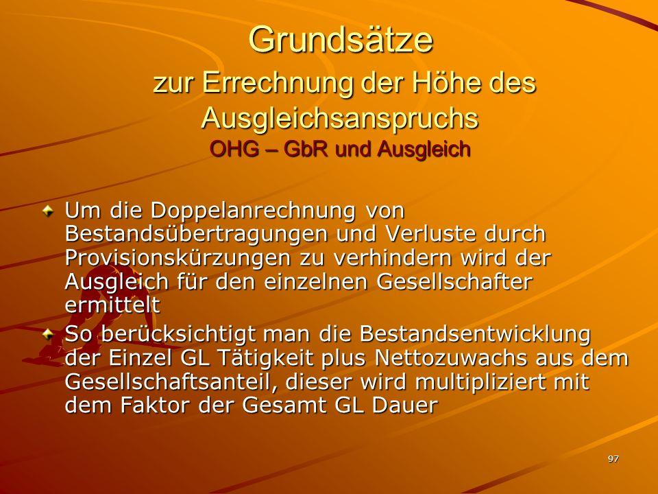 97 Grundsätze zur Errechnung der Höhe des Ausgleichsanspruchs OHG – GbR und Ausgleich Um die Doppelanrechnung von Bestandsübertragungen und Verluste d