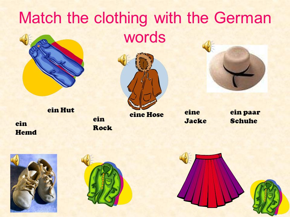 Match the clothing with the German words ein Rock eine Hose eine Jacke ein Hut ein paar Schuhe ein Hemd