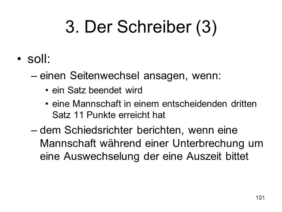 101 3. Der Schreiber (3) soll: –einen Seitenwechsel ansagen, wenn: ein Satz beendet wird eine Mannschaft in einem entscheidenden dritten Satz 11 Punkt