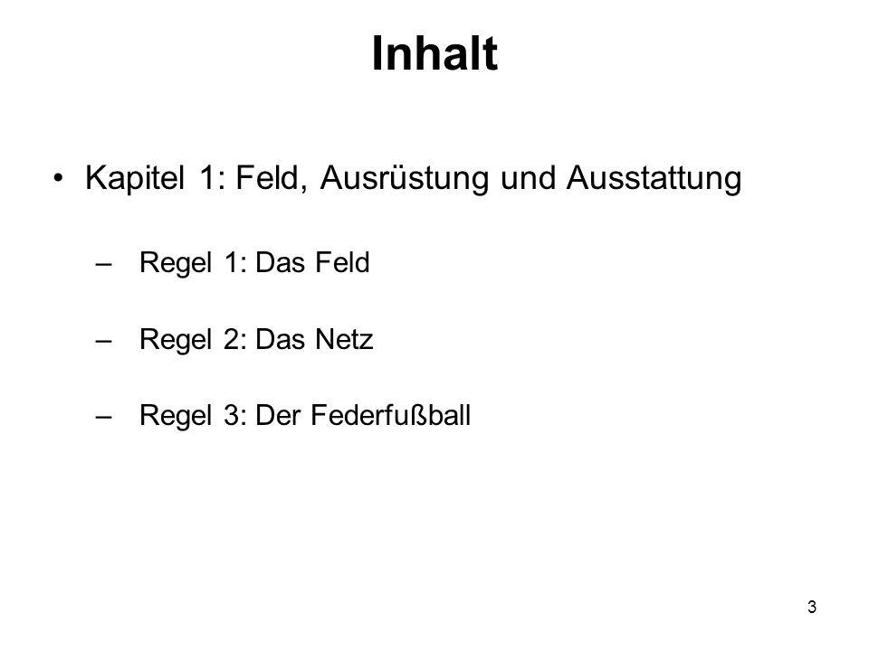 3 Inhalt Kapitel 1: Feld, Ausrüstung und Ausstattung –Regel 1: Das Feld –Regel 2: Das Netz –Regel 3: Der Federfußball