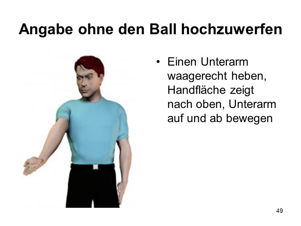 49 Angabe ohne den Ball hochzuwerfen Einen Unterarm waagerecht heben, Handfläche zeigt nach oben, Unterarm auf und ab bewegen
