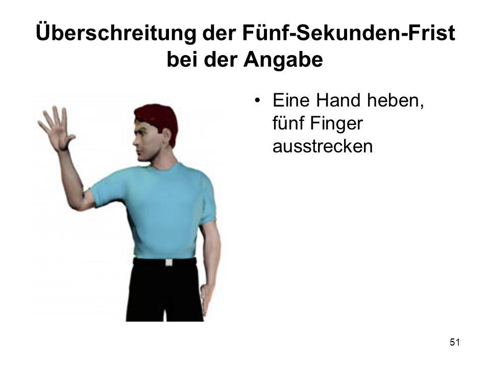 51 Überschreitung der Fünf-Sekunden-Frist bei der Angabe Eine Hand heben, fünf Finger ausstrecken