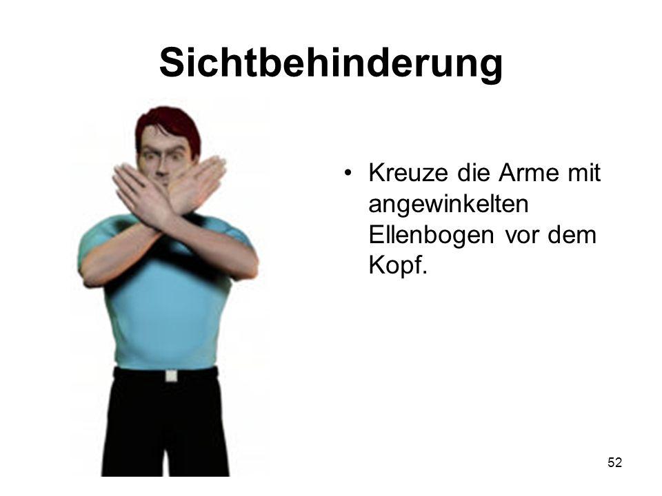 52 Kreuze die Arme mit angewinkelten Ellenbogen vor dem Kopf. Sichtbehinderung