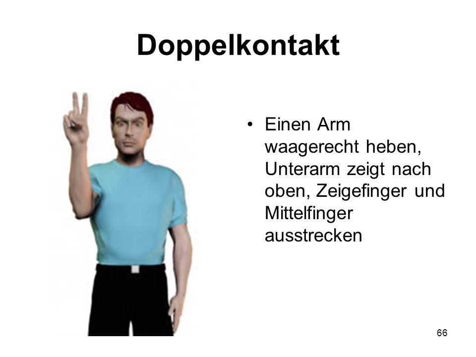 66 Doppelkontakt Einen Arm waagerecht heben, Unterarm zeigt nach oben, Zeigefinger und Mittelfinger ausstrecken
