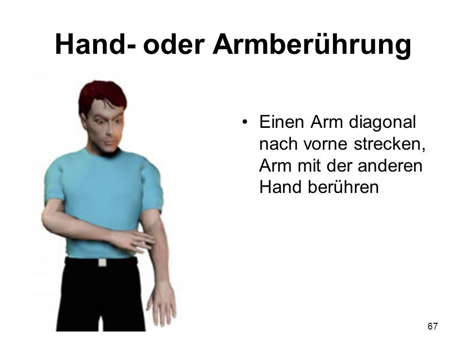 67 Hand- oder Armberührung Einen Arm diagonal nach vorne strecken, Arm mit der anderen Hand berühren
