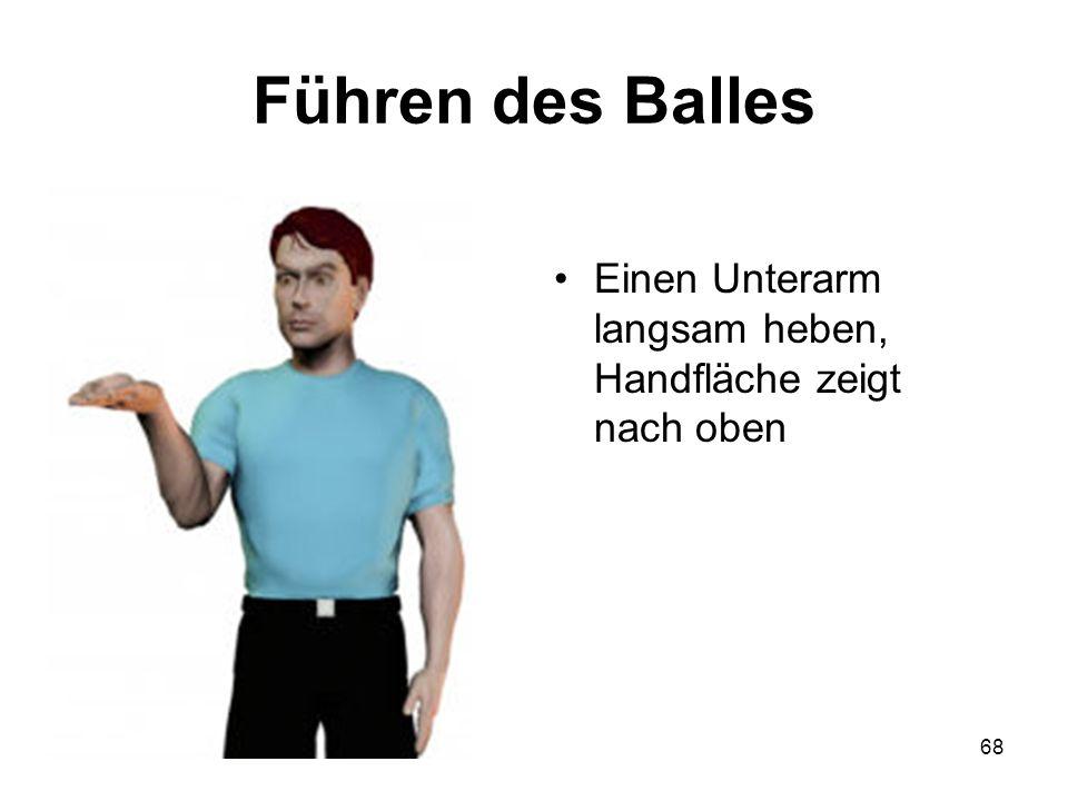 68 Führen des Balles Einen Unterarm langsam heben, Handfläche zeigt nach oben