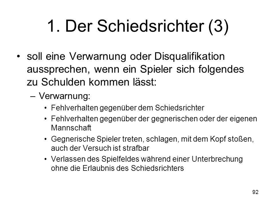 92 1. Der Schiedsrichter (3) soll eine Verwarnung oder Disqualifikation aussprechen, wenn ein Spieler sich folgendes zu Schulden kommen lässt: –Verwar