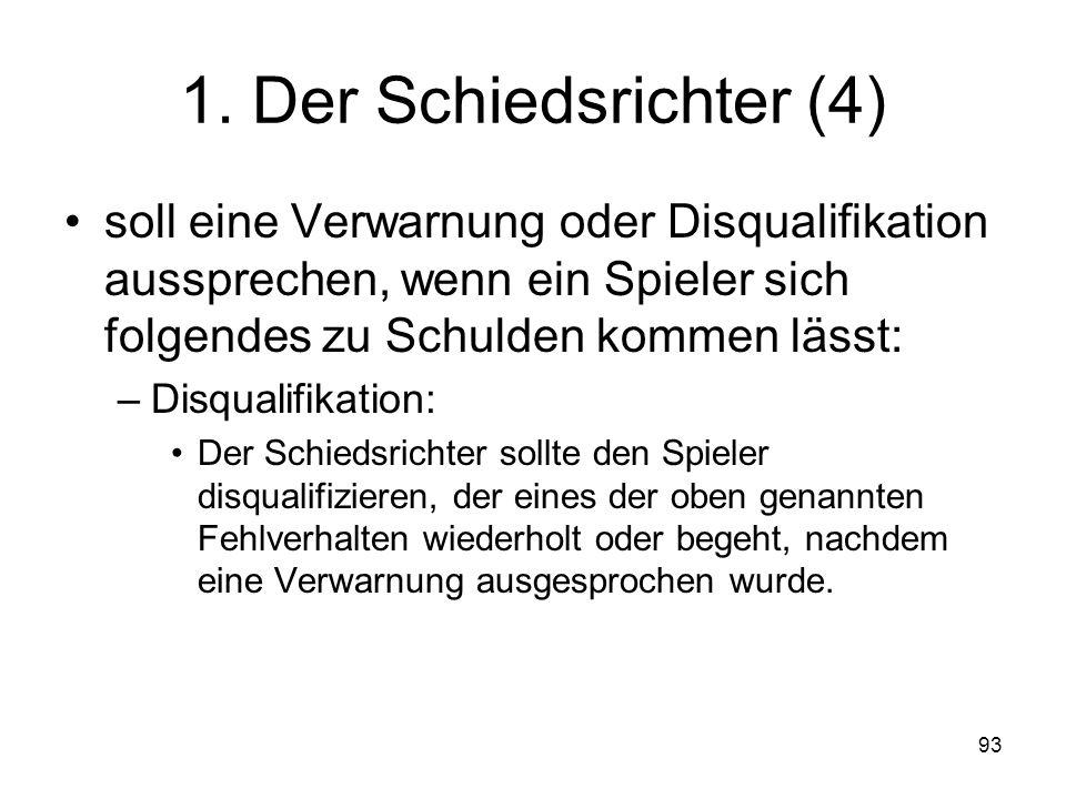 93 1. Der Schiedsrichter (4) soll eine Verwarnung oder Disqualifikation aussprechen, wenn ein Spieler sich folgendes zu Schulden kommen lässt: –Disqua