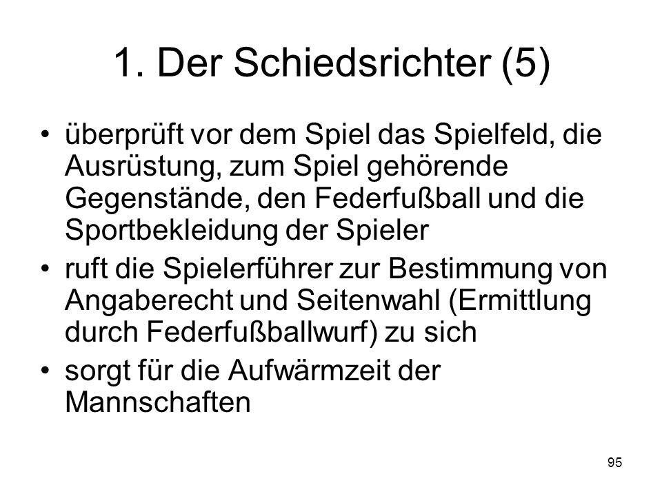 95 1. Der Schiedsrichter (5) überprüft vor dem Spiel das Spielfeld, die Ausrüstung, zum Spiel gehörende Gegenstände, den Federfußball und die Sportbek