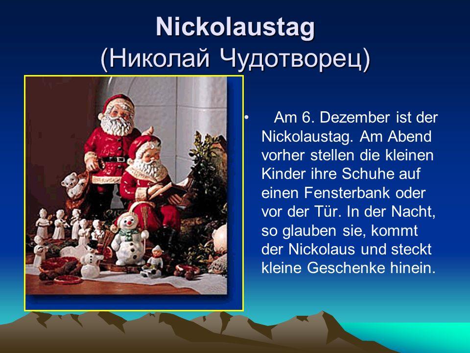 Nickolaustag (Николай Чудотворец) Am 6. Dezember ist der Nickolaustag. Am Abend vorher stellen die kleinen Kinder ihre Schuhe auf einen Fensterbank od