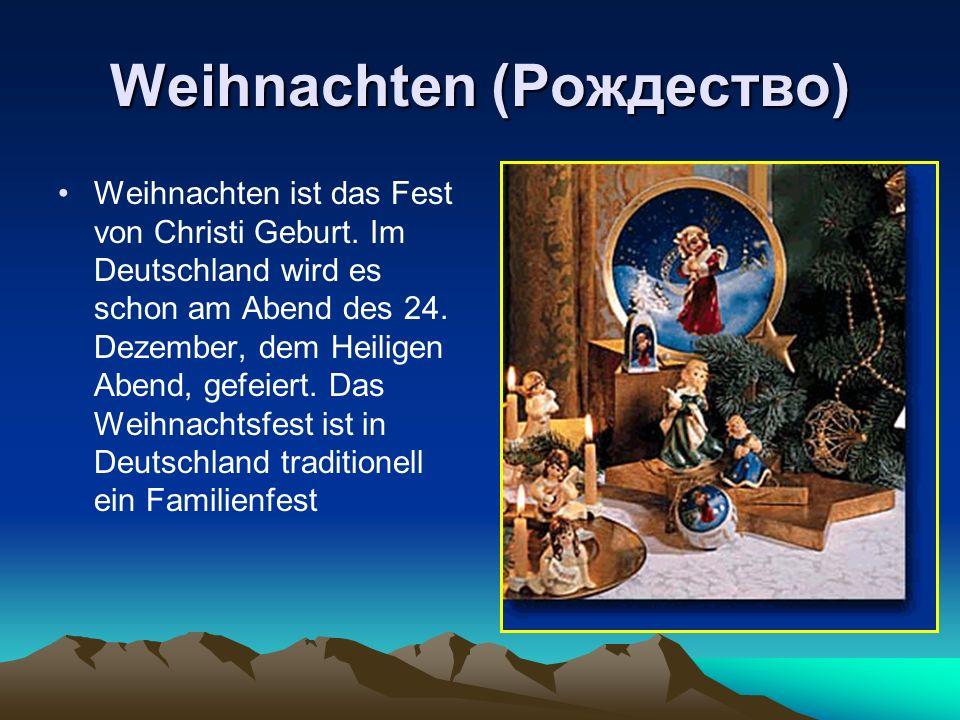 Weihnachten (Рождество) Weihnachten ist das Fest von Christi Geburt. Im Deutschland wird es schon am Abend des 24. Dezember, dem Heiligen Abend, gefei