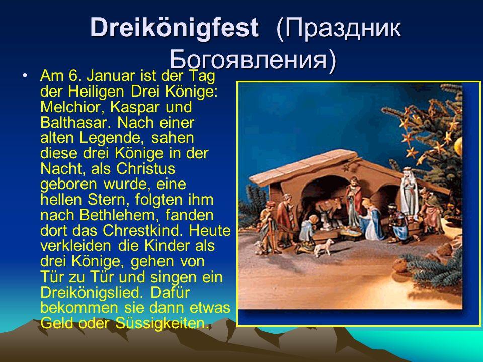 Dreikönigfest (Праздник Богоявления) Dreikönigfest (Праздник Богоявления) Am 6. Januar ist der Tag der Heiligen Drei Könige: Melchior, Kaspar und Balt