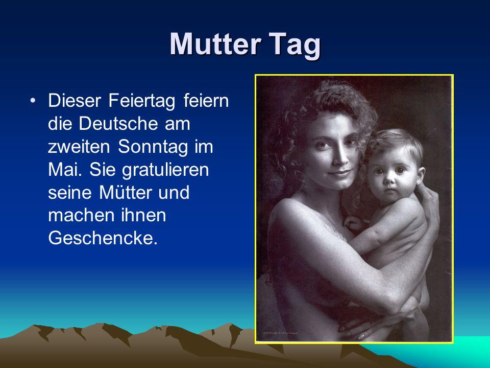Mutter Tag Dieser Feiertag feiern die Deutsche am zweiten Sonntag im Mai. Sie gratulieren seine Mütter und machen ihnen Geschencke.