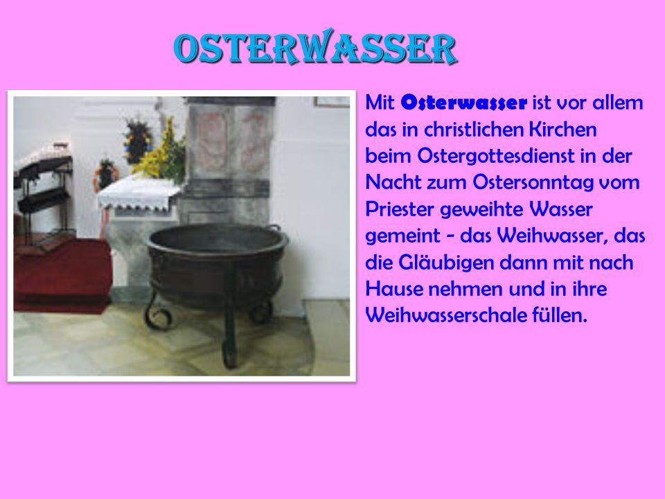 Osterwasser Mit Osterwasser ist vor allem das in christlichen Kirchen beim Ostergottesdienst in der Nacht zum Ostersonntag vom Priester geweihte Wasse