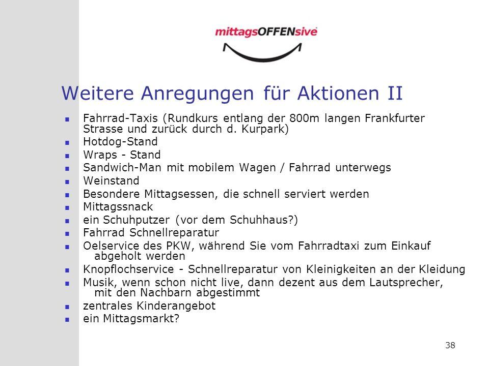 38 Weitere Anregungen für Aktionen II Fahrrad-Taxis (Rundkurs entlang der 800m langen Frankfurter Strasse und zurück durch d. Kurpark) Hotdog-Stand Wr
