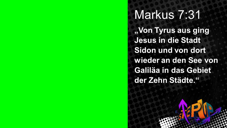 Markus 7:31 Von Tyrus aus ging Jesus in die Stadt Sidon und von dort wieder an den See von Galiläa in das Gebiet der Zehn Städte. Markus 7:31