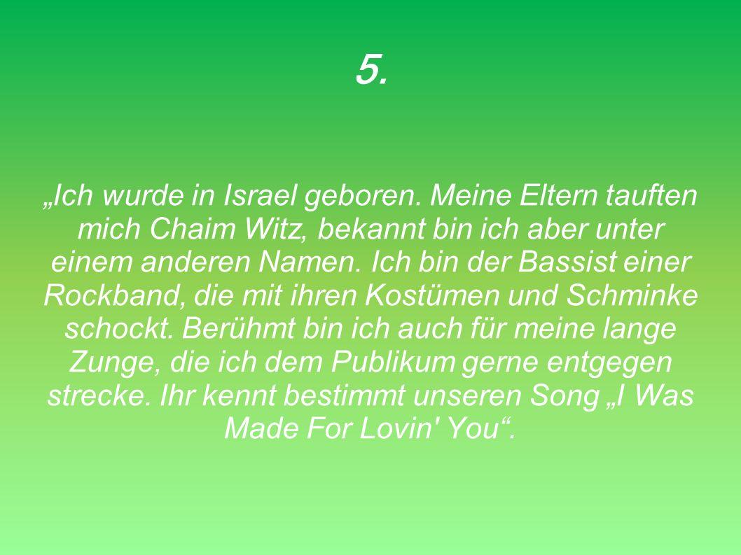 5.Ich wurde in Israel geboren.