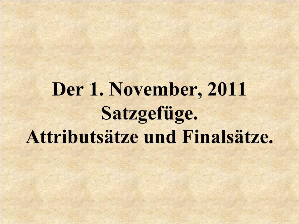Der 1. November, 2011 Satzgefüge. Attributsätze und Finalsätze.