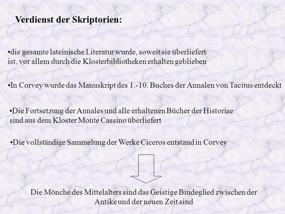 Verdienst der Skriptorien: Die Mönche des Mittelalters sind das Geistige Bindeglied zwischen der Antike und der neuen Zeit sind die gesamte lateinisch