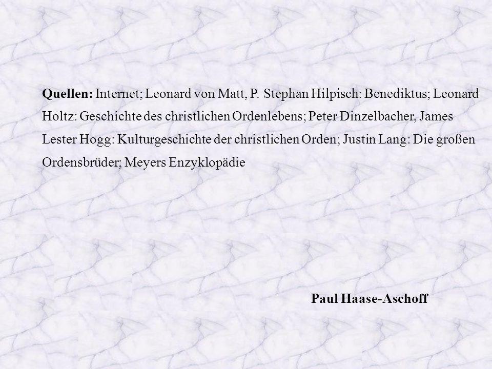 Quellen: Internet; Leonard von Matt, P. Stephan Hilpisch: Benediktus; Leonard Holtz: Geschichte des christlichen Ordenlebens; Peter Dinzelbacher, Jame