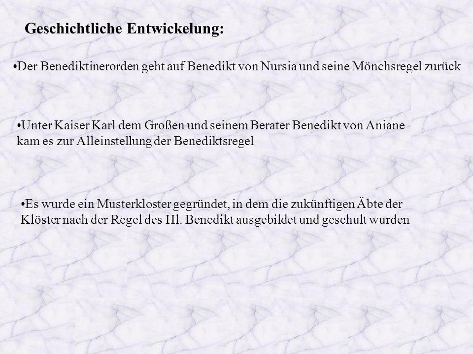 Geschichtliche Entwickelung: Der Benediktinerorden geht auf Benedikt von Nursia und seine Mönchsregel zurück Unter Kaiser Karl dem Großen und seinem B