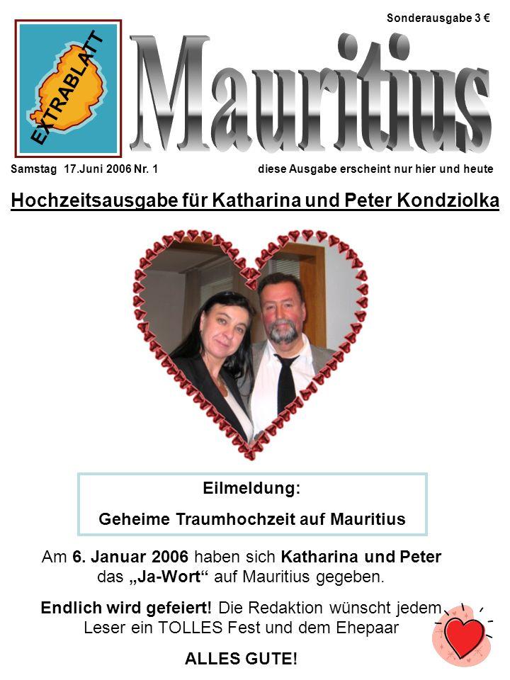 Sonderausgabe 3 Samstag 17.Juni 2006 Nr. 1 diese Ausgabe erscheint nur hier und heute Hochzeitsausgabe für Katharina und Peter Kondziolka Eilmeldung: