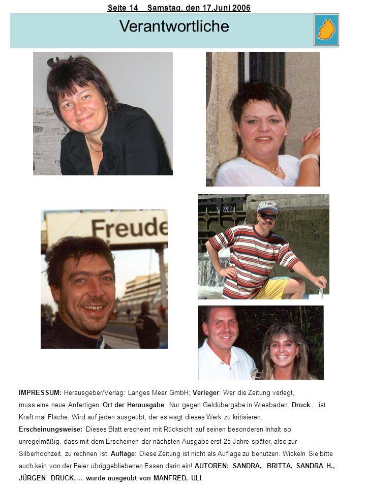 Seite 14 Samstag, den 17.Juni 2006 IMPRESSUM: Herausgeber/Verlag: Langes Meer GmbH; Verleger: Wer die Zeitung verlegt, muss eine neue Anfertigen. Ort