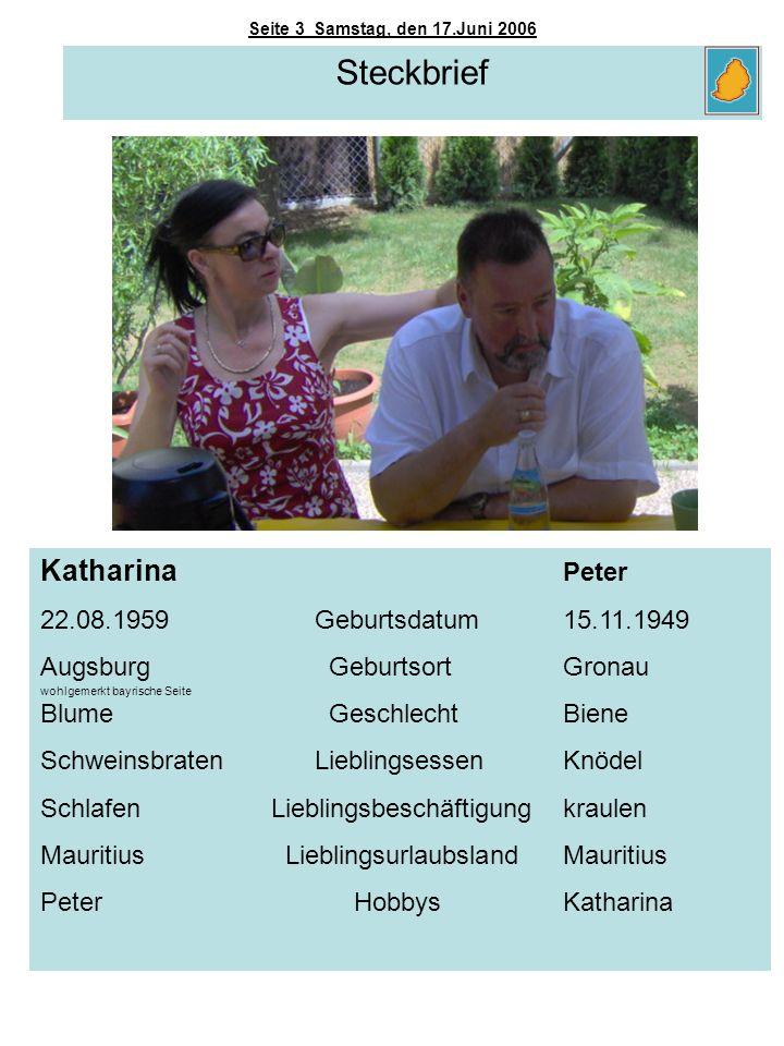 Seite 3 Samstag, den 17.Juni 2006 Steckbrief Katharina Peter 22.08.1959 Geburtsdatum15.11.1949 Augsburg GeburtsortGronau Blume GeschlechtBiene Schwein