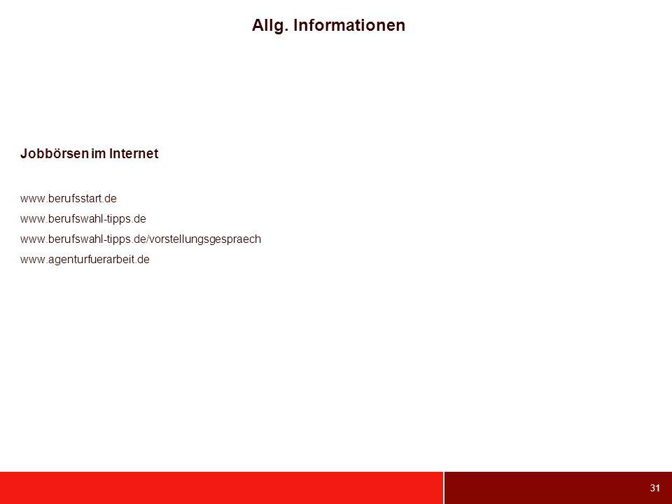 31 Allg. Informationen Jobbörsen im Internet www.berufsstart.de www.berufswahl-tipps.de www.berufswahl-tipps.de/vorstellungsgespraech www.agenturfuera