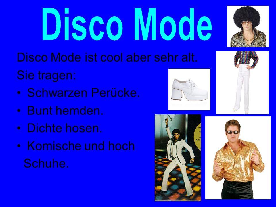 Disco Mode ist cool aber sehr alt. Sie tragen: Schwarzen Perücke. Bunt hemden. Dichte hosen. Komische und hoch Schuhe.