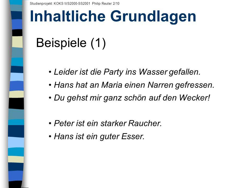 Inhaltliche Grundlagen Studienprojekt: KOKS WS2000-SS2001 Philip Reuter 2/10 Beispiele (1) Leider ist die Party ins Wasser gefallen. Hans hat an Maria