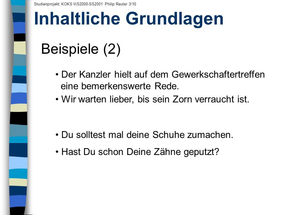 Inhaltliche Grundlagen Studienprojekt: KOKS WS2000-SS2001 Philip Reuter 3/10 Beispiele (2) Der Kanzler hielt auf dem Gewerkschaftertreffen neine bemer