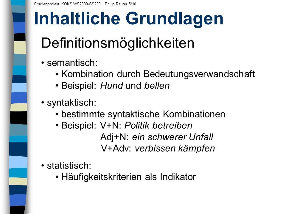 Inhaltliche Grundlagen Studienprojekt: KOKS WS2000-SS2001 Philip Reuter 5/10 Definitionsmöglichkeiten semantisch: Kombination durch Bedeutungsverwands