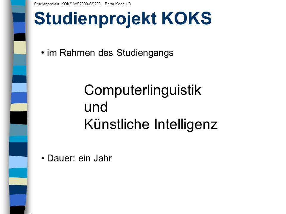 Ausblick Studienprojekt: KOKS WS2000-SS2001 Britta Koch 1/2 Zusammenfassung: Korpusbasierte Kollokationssuche Erstellung eines Kollokationslexikons Intelligenter Zugriff.
