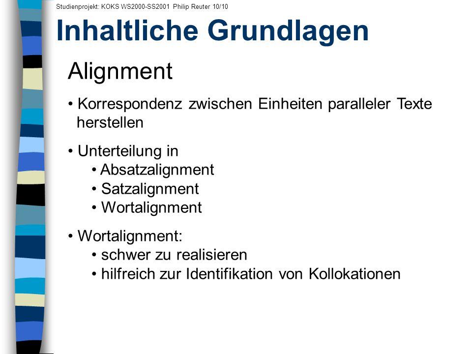 Inhaltliche Grundlagen Studienprojekt: KOKS WS2000-SS2001 Philip Reuter 10/10 Alignment Korrespondenz zwischen Einheiten paralleler Texte herstellen U