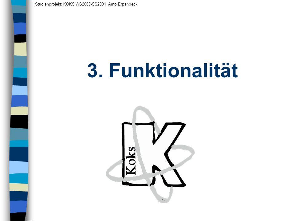 3. Funktionalität Studienprojekt: KOKS WS2000-SS2001 Arno Erpenbeck