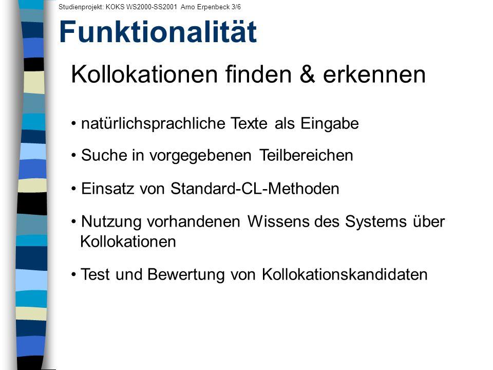 Funktionalität Studienprojekt: KOKS WS2000-SS2001 Arno Erpenbeck 3/6 Kollokationen finden & erkennen natürlichsprachliche Texte als Eingabe Suche in v