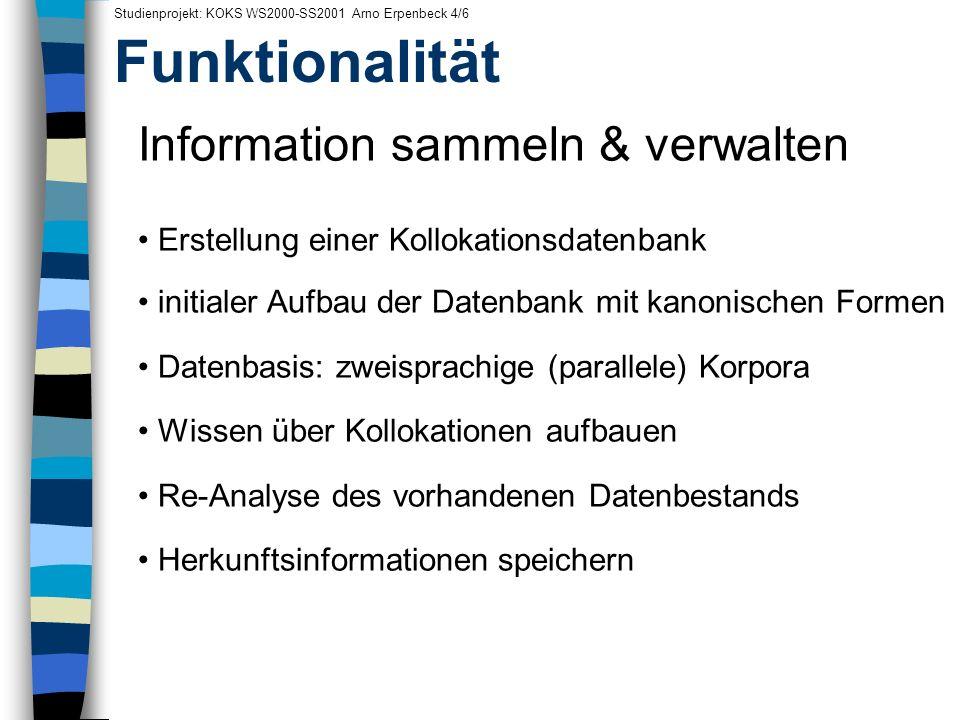 Funktionalität Studienprojekt: KOKS WS2000-SS2001 Arno Erpenbeck 4/6 Information sammeln & verwalten Erstellung einer Kollokationsdatenbank initialer